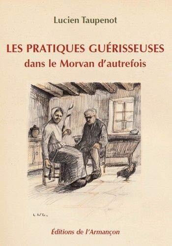 9782844791719: Les Pratiques Guerisseuses Dans le Morvan d'Autrefois
