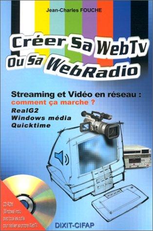 9782844810267: Créer sa WebTv ou sa WebRadio, avec un Cédérom
