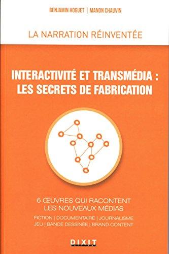 9782844811745: Interactivité et transmédia : les secrets de fabrication : 6 oeuvres qui racontent les nouveaux médias : fiction, documentaire, journalisme, jeu, ... brand content (La narration réinventée)