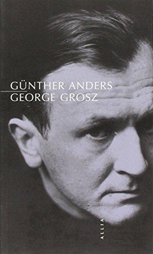 George Grosz : Suivi de Un mort: ANDERS, Gunther