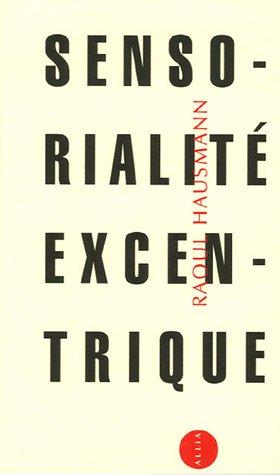Sensorialité excentrique: Hausmann, Raoul
