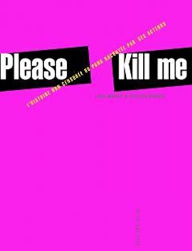 Please Kill Me: L'histoire non censurée du punk racontée par ses acteurs (2844852084) by McNeil, Legs
