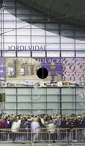 Servitude & simulacre en temps réel et: Vidal, Jordi