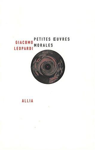 Petites oeuvres morales [nouvelle édition]: Leopardi, Giacomo