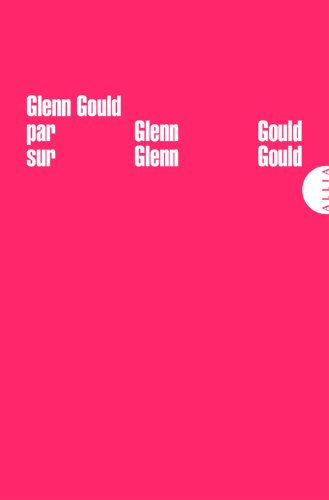 9782844855770: Glenn Gould par Glenn Gould sur Glenn Gould