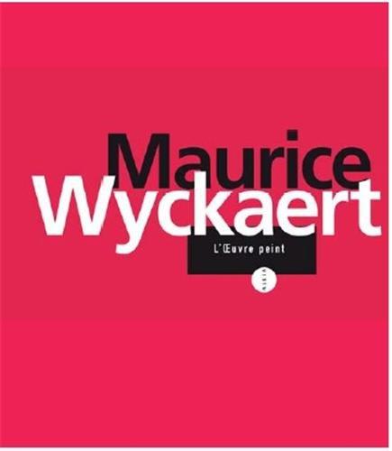 Maurice Wyckaert: L'Oeuvre Peint, Tentative De Catalogue Raisonné: Wyckaert, Maurice