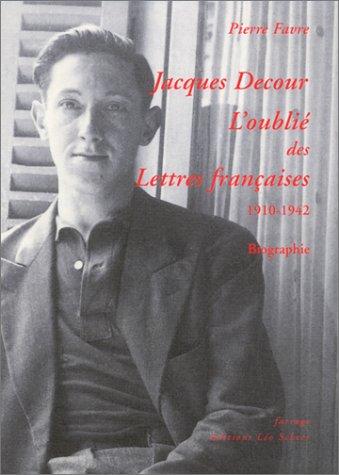 9782844900999: Jacques Decour, l'oublié des Lettres françaises, 1910-1942