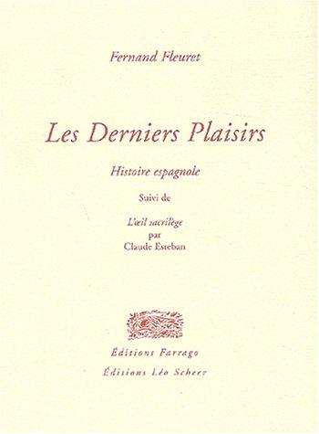 DERNIERS PLAISIRS (LES) : HISTOIRE EAPAGNOLE - OEIL SACRILÈGE (L') PAR CLAUDE ESTEBAN: ...