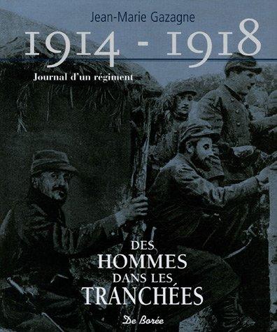 1914-1918 Journal d'un Régiment. Des hommes dans les tranchées: Jean-Marie ...