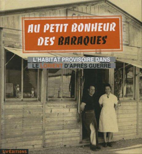9782844970992: Au petit bonheur des baraques - L habitat provisoire dans le Lorient d après guerre