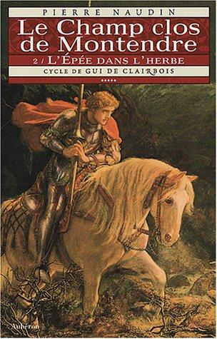 9782844980533: Cycle de Gui de Clairbois. 5, Le Champ clos de Montendre : Tome 2, L'Ep�e dans l'herbe