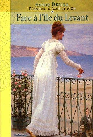 9782844980731: D'Amour, d'Azur et d'Or, Tome 1 : Face à l'Ile du Levant