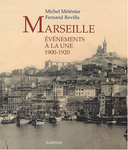 Marseille 1900-1920 : Evénements à la une: Michel Méténier; Fernand