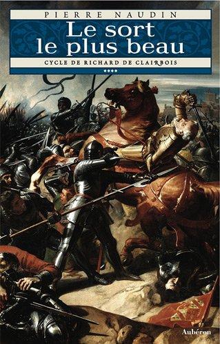 9782844981349: Cycle de Richard de Clairbois, tome 4 - Le Sort le plus beau