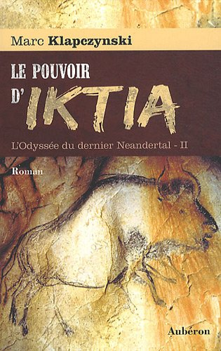 9782844981523: L'Odyssée du dernier Neandertal, tome 2 : Le pouvoir d'Iktia