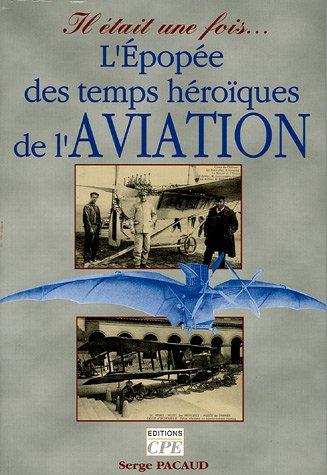 9782845033504: Il �tait une fois... L'�pop�e des temps h�ro�ques de l'Aviation. L'�ge d'or de l'Aviation, les ann�es de gloire � travers la carte postale