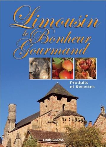 9782845036499: Limousin Le Bonheur Gourmand : Produits et recettes