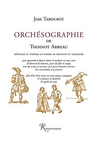 9782845051447: Orchésographie de Thoinot Arbeau : Méthode et théorie en forme de disocurs et tablature