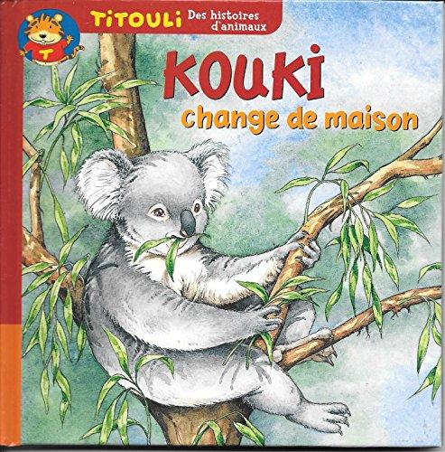 9782845070783: Le petit koala Kouki change de maison (Titouli)
