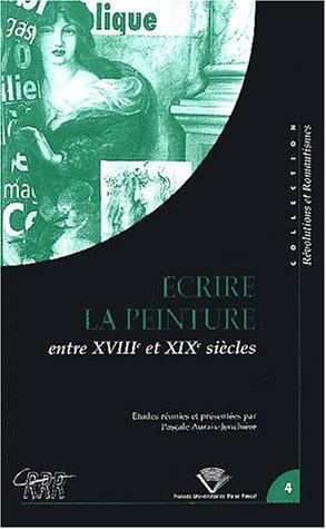 9782845161948: Ecrire la peinture entre le 18ème et 19ème siècles : Colloque tenu à Clermont-Ferrand, 24-26 octobre 2001