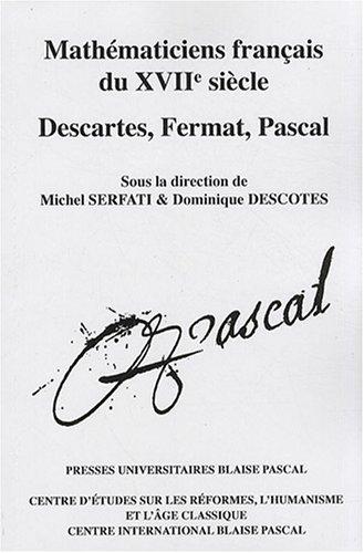 MATHEMATICIENS FRANCAIS DU 17E SIECLE; DESCARTES, FERMAT,: DESCOTES, DOMINIQUE