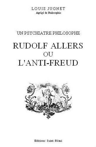 Rudolf Allers ou l'anti-Freud: JUGNET LOUIS