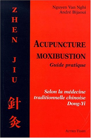 Acupuncture Moxibustion. Guide pratique selon la médecine traditionnelle chinoise Dong-Yi: ...