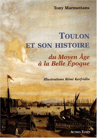 Toulon et son histoire du Moyen Âge à la Belle Epoque. Préface de Pierre ...