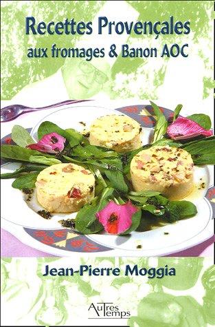 Recettes provencales aux fromages et Banon AOC: Moggia Jean Pierre