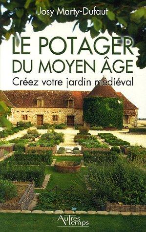 9782845212374: Le potager du Moyen Age : Créez votre jardin médiéval