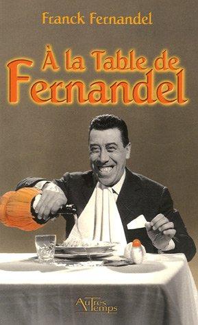 A la table de Fernandel: Fernandel Franck
