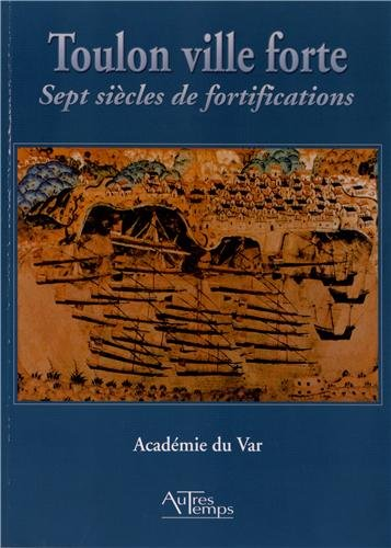 Toulon ville forte Sept siecles de fortifications: Collectif