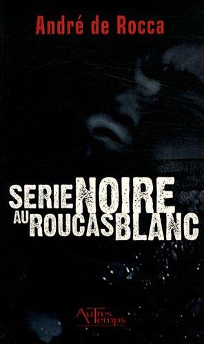 Serie noire au Roucas blanc: Rocca Andre de