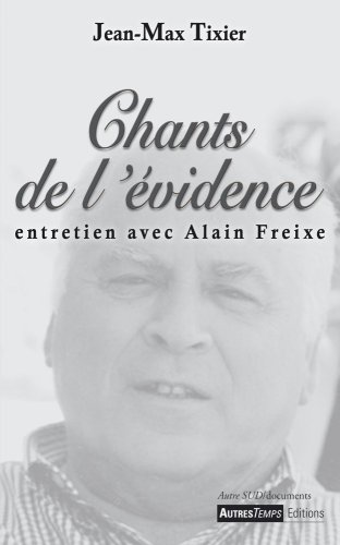 Chants de l'evidence Entretien avec Alain Freixe: Tixier Jean Max