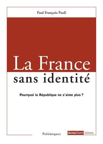 La France sans identite Pourquoi la Republique ne s'aime plus: Paoli Paul Francois