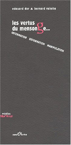 9782845340688: Les vertus du mensonge... Information, déformation, manipulation