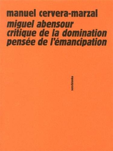 9782845342163: Miguel Abensour entre critique de la domination et pensée de l'émancipation