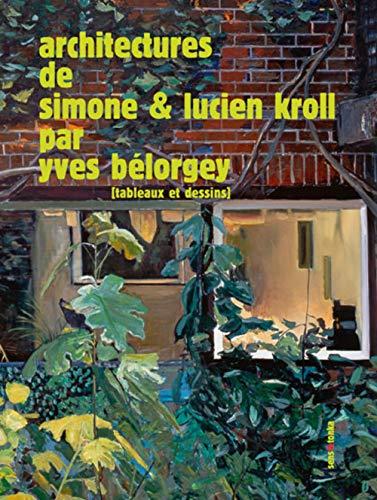 Architectures de Simone & Lucien Kroll: Yves Bélorgey