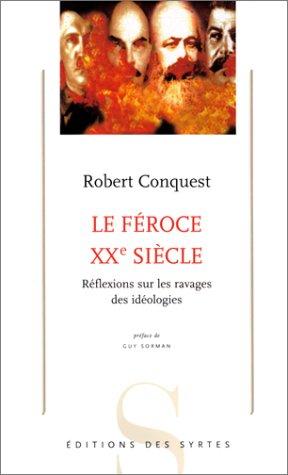 Le Féroce XXe siècle : Réflexions sur les ravages des idéologies: ...