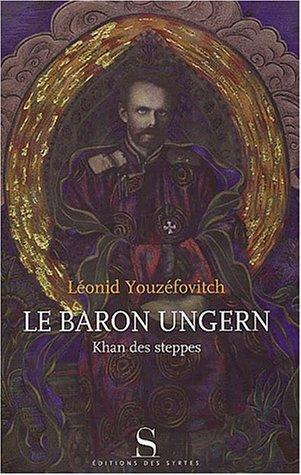 Le baron Ungern Khan des steppes: Léonid, Youzefovitch