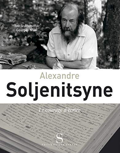 Alexandre Soljenitsyne, le courage d'écrire: Georges Nivat
