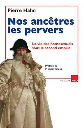 9782845471085: Nos ancêtres les pervers : La vie des homosexuels sous le second empire
