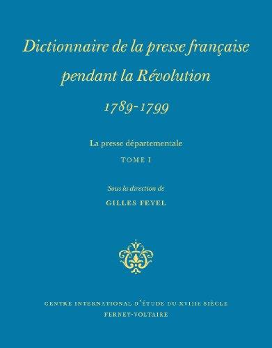 9782845590236: Dictionnaire de la presse départementale pendant la Révolution, 1789-1799 : La Presse départementale, tome 1
