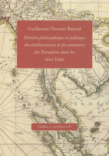 9782845590533: Histoire philosophique et politique des établissements et du commerce des Européens dans les deux Indes : Tome 1, Livres I-V