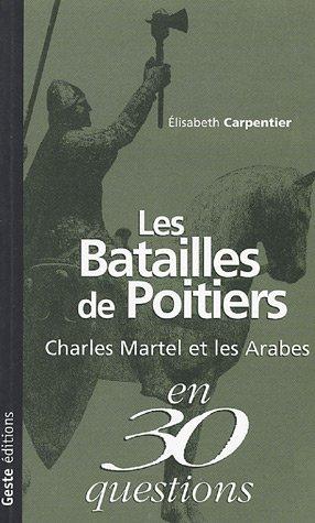 9782845610071: Les batailles de Poitiers : Charles Martel et les Arabes en 30 questions