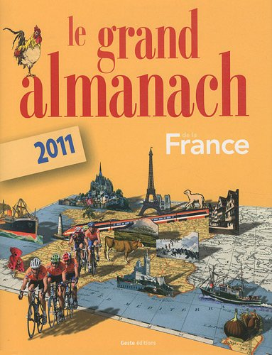 Le grand Almanach de la France 2011. 1200 illustrations en couleurs, 400 proverbes et dictons, 10...