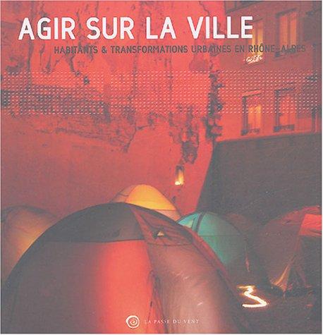 9782845620742: Agir sur la ville : Habitants & transformations urbaines en Rhône-Alpes