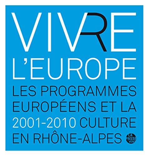9782845622173: Vivre l'Europe : Les programmes européens et la culture en Rhône-Alpes (2001-2010)