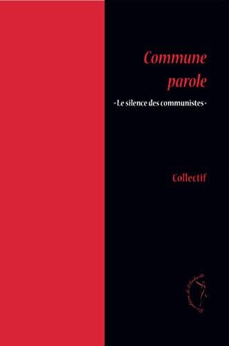 Commune parole : Le Silence des communistes: Pierre-Alain Millet; Alain