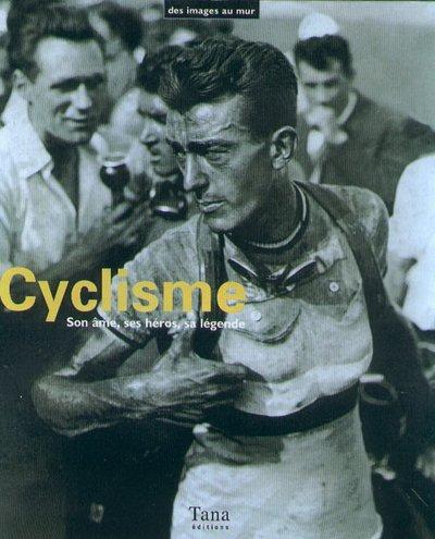 9782845670105: Cyclisme. Son âme, ses héros, sa légende (Des images au mur)